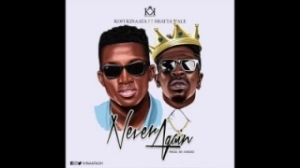 Kofi Kinaata - Never Again (Prod. KinDee) ft. Shatta Wale